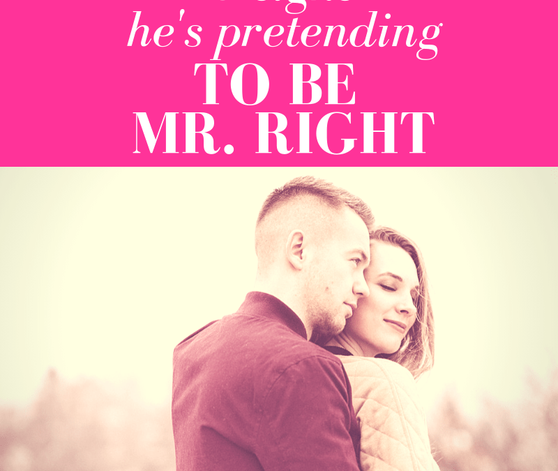 5 Signs He's Pretending to Be Mr. Right