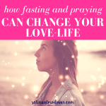 How Fasting and Praying Can Change Your Love-Life