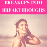 """girl looking back smiling in a sunny, outdoor setting with pink overlay and white text that reads, """"How to Turn Your Breakups Into Breakthroughs"""""""