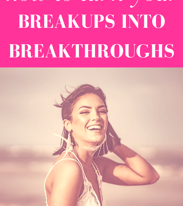 "girl looking back smiling in a sunny, outdoor setting with pink overlay and white text that reads, ""How to Turn Your Breakups Into Breakthroughs"""