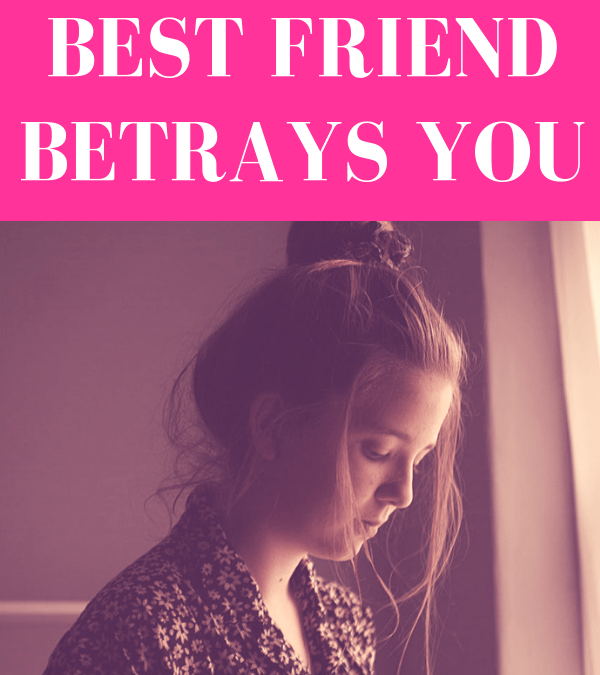 What To Do When Your Best Friend Betrays You