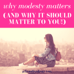 "girl wearing a long dress and jean jacket with sunglasses sits and overlooks a cityscape with pink overlay and white text that reads, ""Why Modesty Matters and Why It Should Matter to You!"""