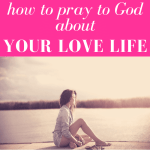 """girl wearing shorts sits on dock with crossed legs and one knee up as she looks out into the lake with pink overlay and white text that reads, """"How to Pray To God About Your Love Life"""""""