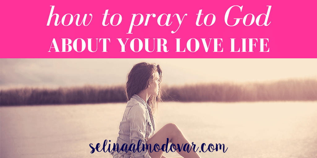 How to Pray to God About Your Love Life