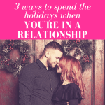 """guy facing girl as both smile while standing in front of wood door adorned with christmas wreaths with pink overlay and white text that reads, """"3 Ways to Spend The Holidays When You're In A Relationship"""""""