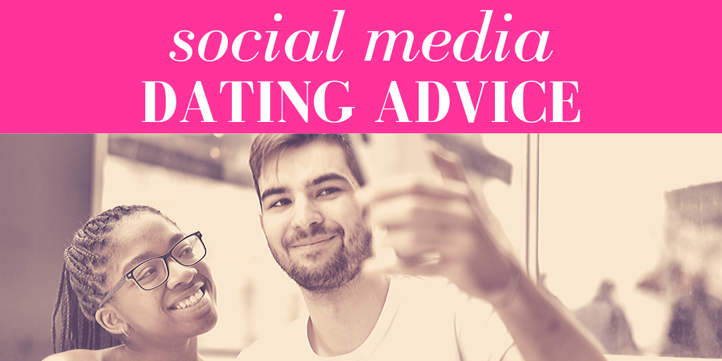 Social Media Dating Advice