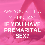 """girl laying on the bed with her arm over her head touching her forehead with pink overlay and white text that reads, """"Are You Still A 'Christian' If You Have Premarital Sex?"""""""