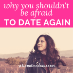 Why You Shouldn't Be Afraid to Date Again_ Selina Almodovar _ Christian Relationship Blogger