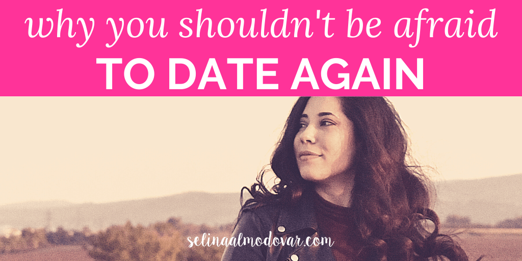 Why You Shouldn't Be Afraid To Date Again