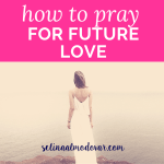 """the back of a woman wearing white summer dress stands in front of water setting with pink overlay and white text that reads, """"How to Pray For Future Love"""""""