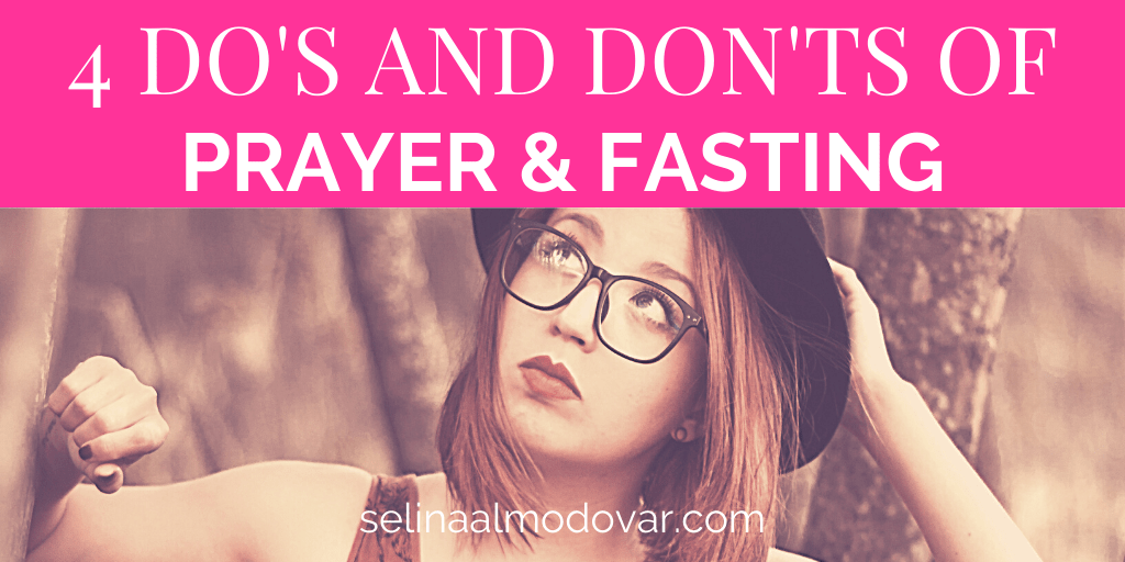 4 Do's and Don'ts Of Prayer & Fasting