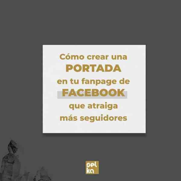 Cómo crear una portada en tu FanPage de Facebook que atraiga seguidores