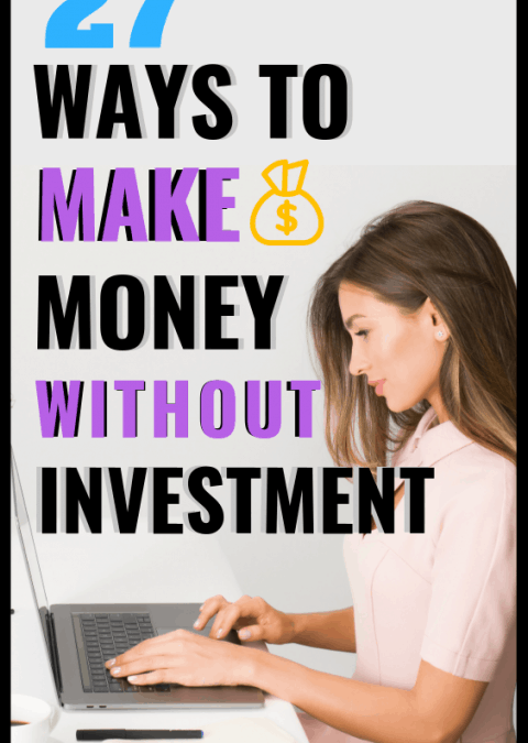 27 Ways in Which You Can Make Money without Investment