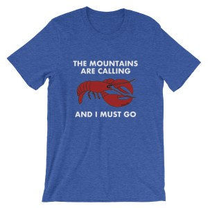 The Mountains Are Calling And I Must Go Lobster t-shirt
