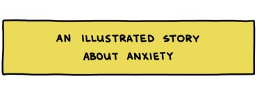 """hand-drawn title box reading """"An illustrated story about anxiety"""""""