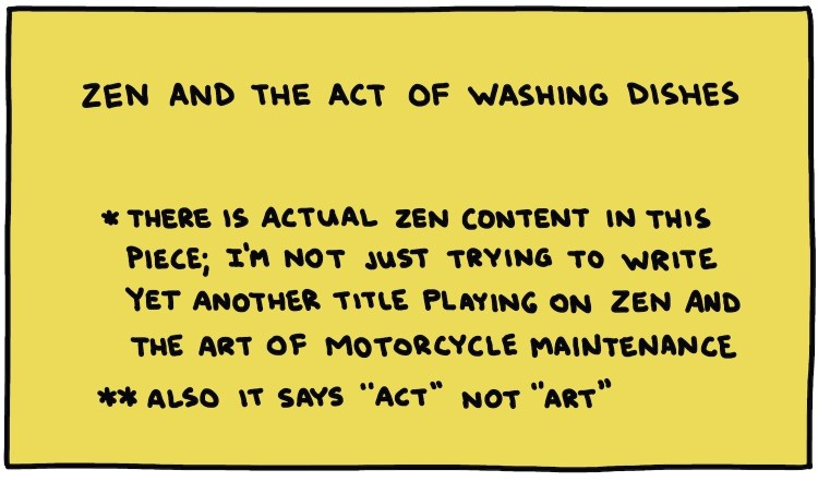 handwritten text title box: Zen And The Act Of Washing Dishes