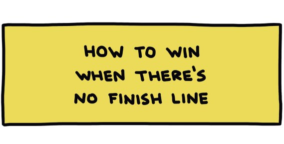 handwritten title: How to win when there's no finish line
