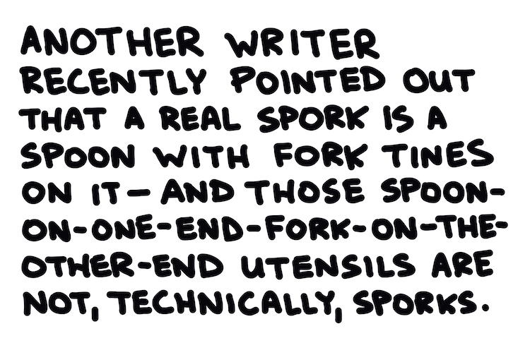 Handwritten text: Another writer recently pointed out that a real spork is a spoon with fork tines on it—and those spoon-on-one-end-fork-on-the-other-end utensils are not, technically, sporks.