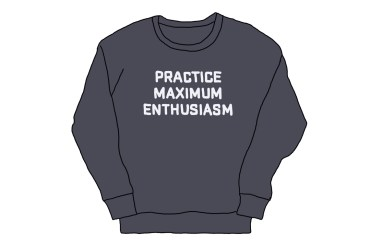 "hand-drawn ""practice maximum enthusiasm"" sweatshirt"