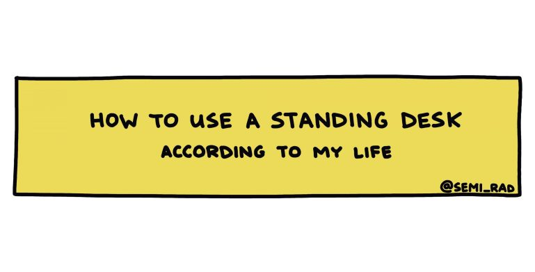 hand-drawn title box reading How to Use A Standing Desk, According to My Life