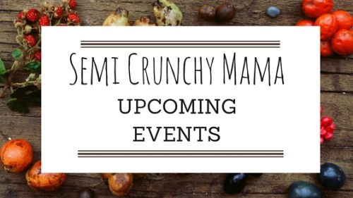 Semi Crunchy Mama Upcoming Events