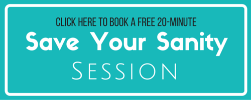 CLICK HERE to schedule a Save Your Sanity Session