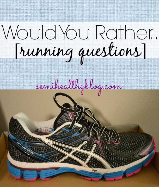 would you rather..running questions