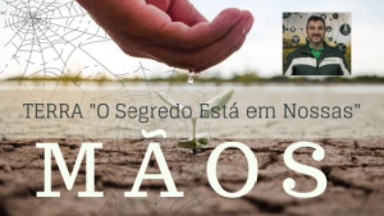 """o segredo esta em nossas 300x169 - TERRA """" O SEGREDO ESTÁ EM NOSSAS MÃOS - Sr. Rodrigo Rossato"""