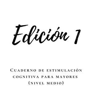 Cuaderno de estimulación cognitiva para personas mayores (nivel medio). Edición 1.