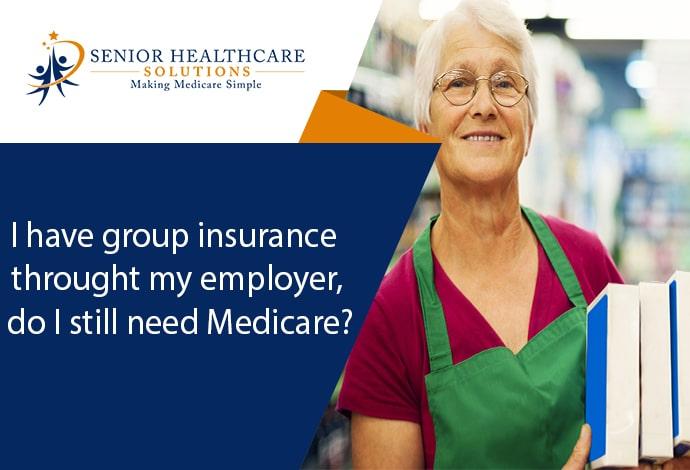 I-have-group-insurance-through-my-employer-do-I-still-need-Medicare