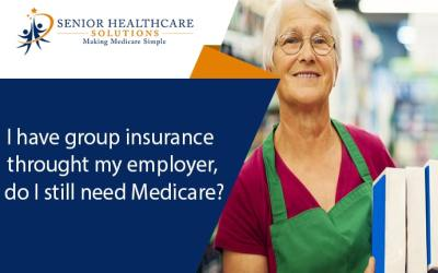 I have group insurance through my employer, do I still need Medicare?