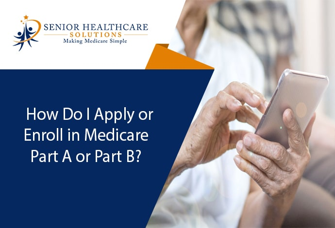 How Do I Apply or Enroll in Medicare Part A or Part B?