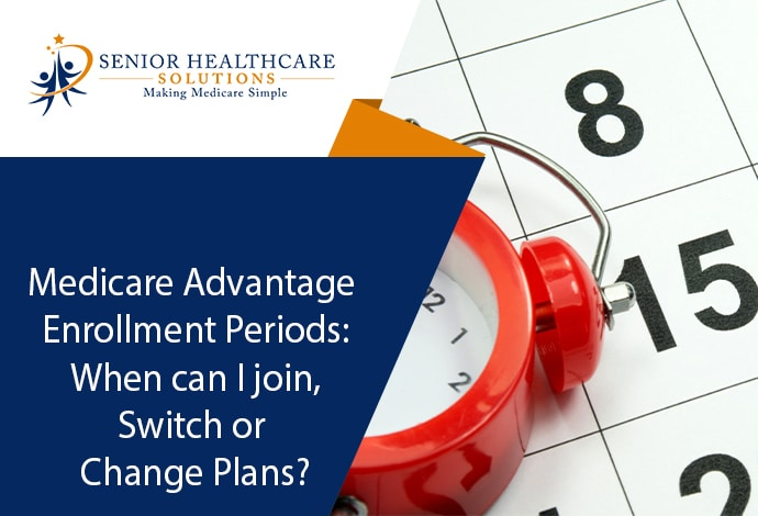 medicare-advantage-enrollment-periods-when-can-i-join-switch-change-plans