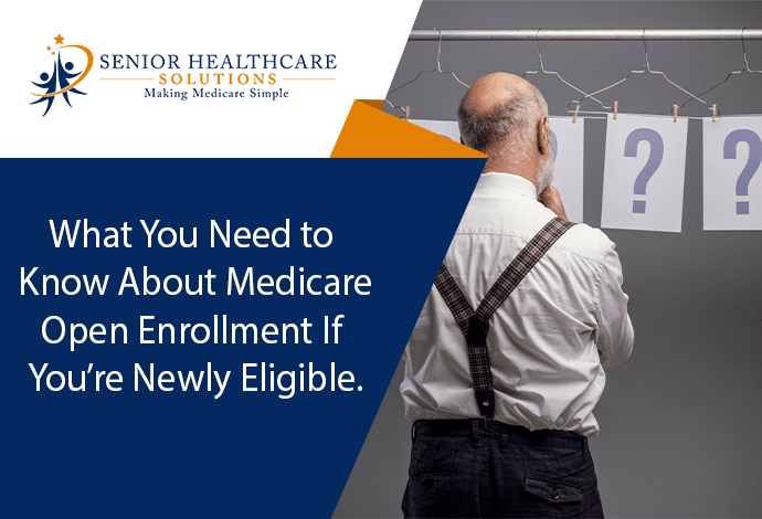 What-You-Need-to-Know-About-Medicare-Open-Enrollment-If-Youre-Newly-Eligible