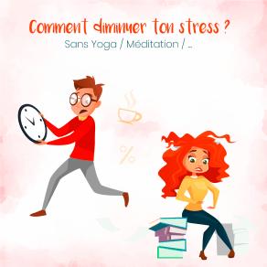 Comment diminuer ton stress sans faire de yoga ni de méditation ?