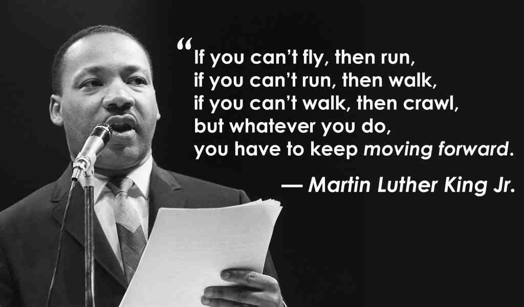 Quotation from Martin Luther King, Jr. - ...keep moving forward.