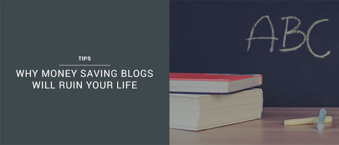 Why Money Saving Blogs Will Ruin Your Life