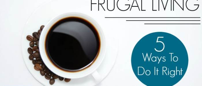 Frugal Living: 5 Ways To Do It Right