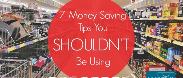 7 Money Saving Tips You Shouldn't Be Using
