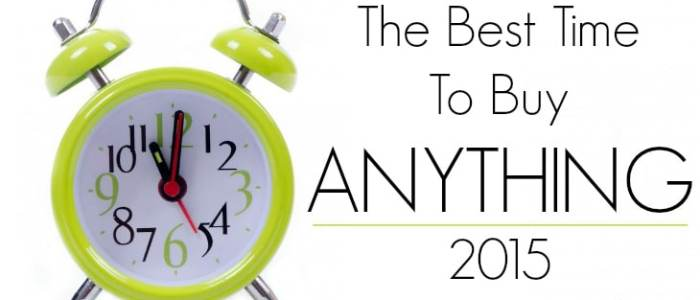 The Best Time To Buy ANYTHING 2015