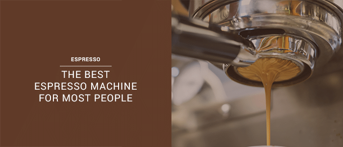 The Best Espresso Machine For Most People In 2015
