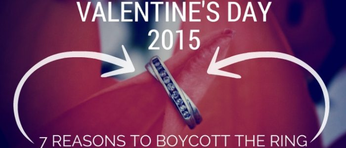 Valentine's Day: 7 Reasons To Boycott The Ring