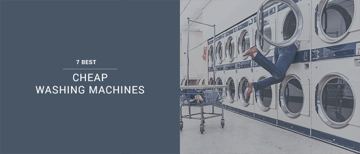 The 7 Best Cheap Washing Machines In The UK: Update 2018