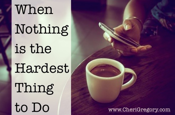 When Nothing is the Hardest Thing to Do