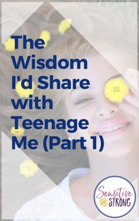 The Wisdom I'd Share with Teenage Me Part 1