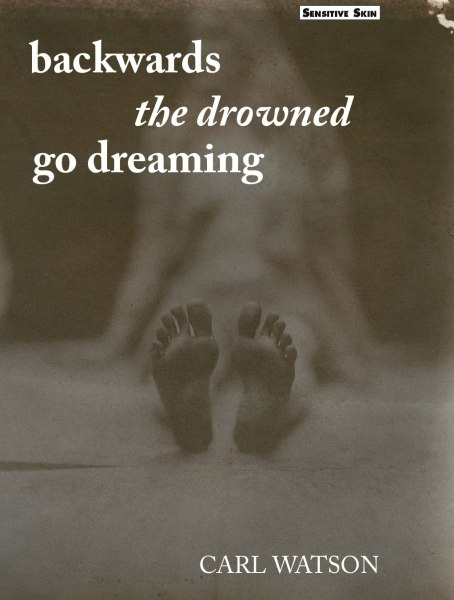 Backwards the Drowned Go Dreaming Carl Watson Sensitive Skin Books