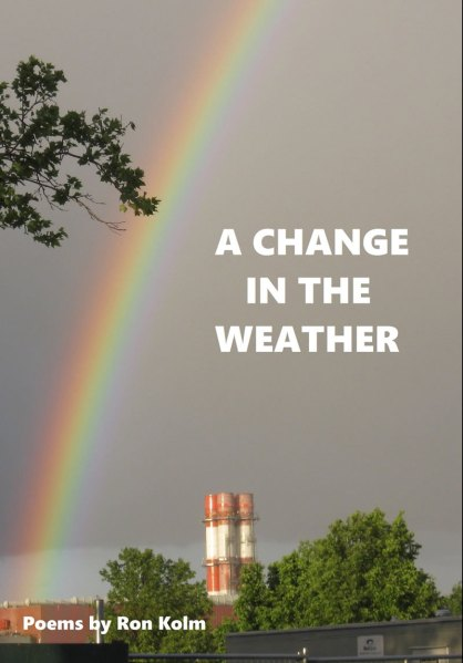 A Change in the Weather, poems by Ron Kolm