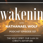 AWAKENING EPISODE 021: THE HOLY SPIRIT: OUR GAIN IN CHRIST'S DEPARTURE