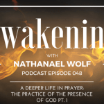 AWAKENING EPISODE 048: A DEEPER LIFE IN PRAYER: THE PRACTICE OF THE PRESENCE OF GOD PT. 1