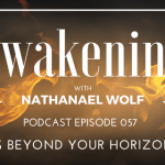 AWAKENING EPISODE 057: LIVING BEYOND YOUR HORIZONS PT. 1